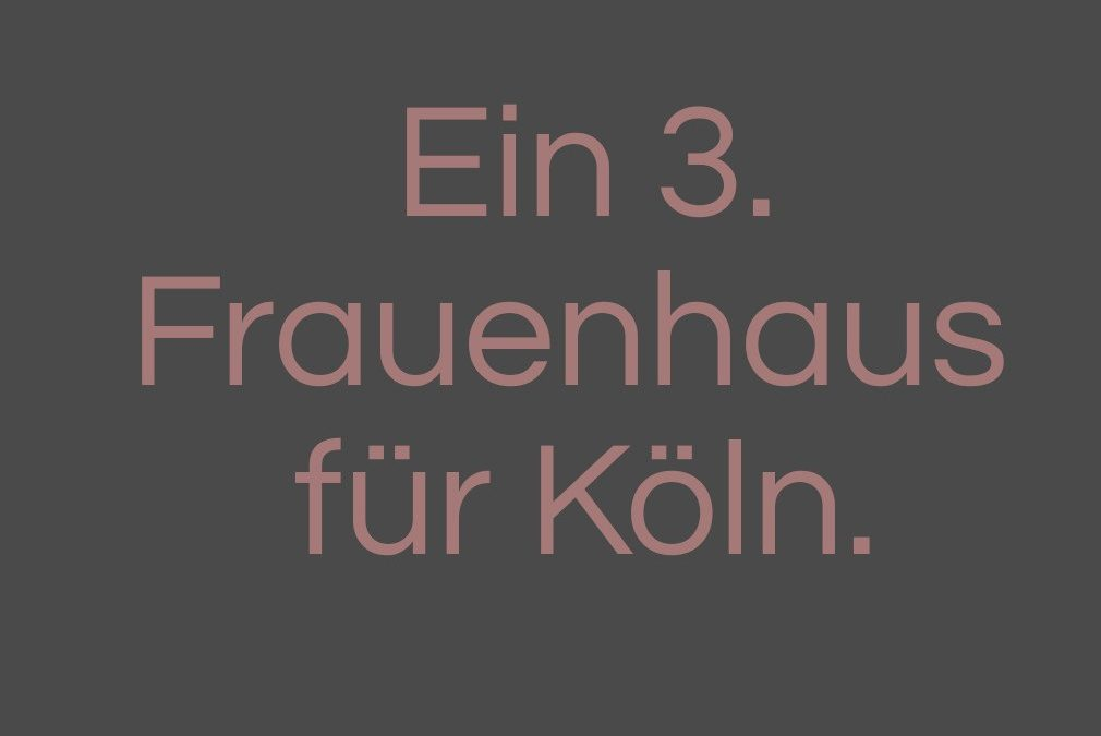 Es wurde Zeit: Ein drittes Frauenhaus für Köln ist in Planung.