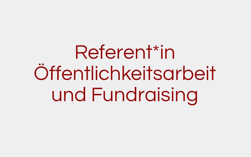 Stelle wurde besetzt – Referent*in Öffentlichkeitsarbeit/Fundraising