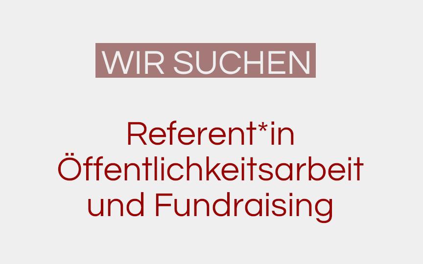 Stellenausschreibung Referent*in Öffentlichkeitsarbeit/Fundraising