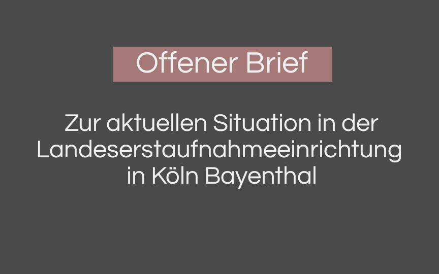 Offener Brief  zur aktuellen Situation in der Landeserstaufnahmeeinrichtung in Köln Bayenthal